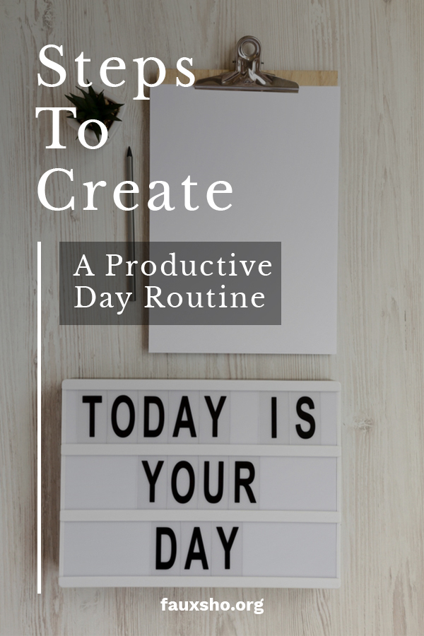 Here are some amazing steps to help you create a productive day routine