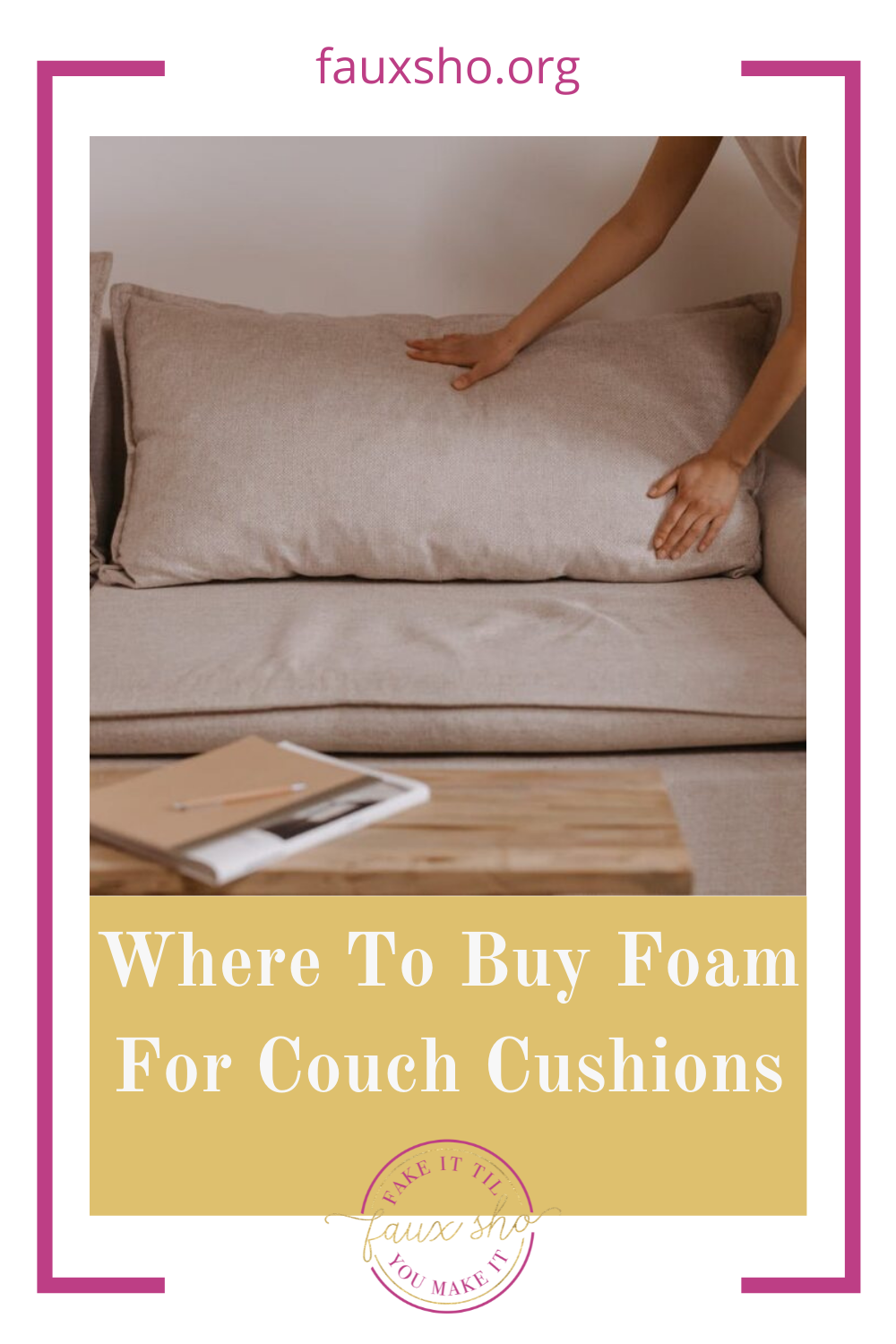 Fauxsho.org is loaded with DIY ideas for crafters of all skill levels and abilities! Transform your space into something unique and personal. Find out the best places to get replacement foam for old couch cushions!